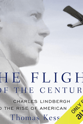 The Flight of the Century: Charles Lindbergh and the Rise of American Aviation: Oxford University Press: Pivotal Moments in US History (Unabridged) - Thomas Kessner
