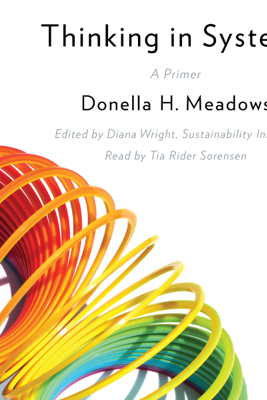 Thinking in Systems: A Primer - Donella Meadows & Diana Wright