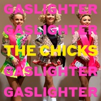 Gaslighter - The Chicks mp3 download