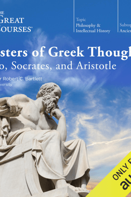 Masters of Greek Thought: Plato, Socrates, and Aristotle - Robert C. Bartlett & The Great Courses