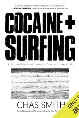 Cocaine + Surfing: A Sordid History of Surfing's Greatest Love Affair (Unabridged) - Chas Smith