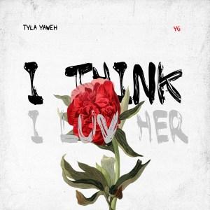 Tyla Yaweh - I Think I Luv Her