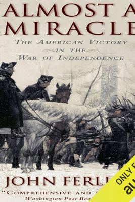 Almost a Miracle: The American Victory in the War of Independence (Unabridged) - John Ferling