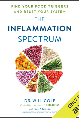 The Inflamation Spectrum: Find Your Food Triggers and Reset Your System (Unabridged) - Dr. Will Cole & Eve Adamson