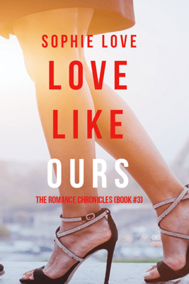 Love Like Ours (The Romance Chronicles--Book #3) - Sophie Love