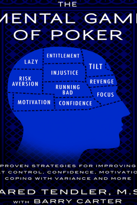 The Mental Game of Poker: Proven Strategies for Improving Tilt Control, Confidence, Motivation, Coping with Variance, And More (Unabridged) - Jared Tendler & Barry Carter