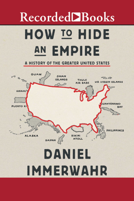 How to Hide an Empire: A History of the Greater United States - Daniel Immerwahr