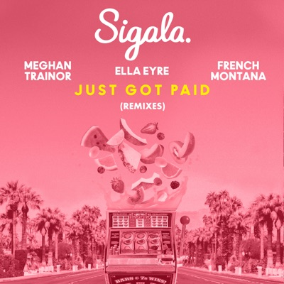 Just Got Paid [M-22 Remix] - Sigala, Ella Eyre & Meghan Trainor Feat. French Montana mp3 download