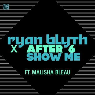 Show Me - Ryan Blyth & After 6 Feat. Malisha Bleau mp3 download