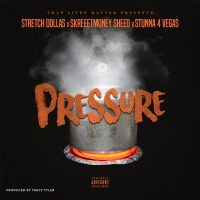 Pressure - Single - Stretch Dollas, Skreeetmoney Sheed & Stunna 4 Vegas mp3 download
