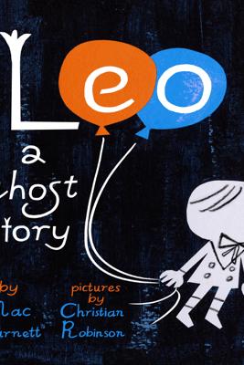 Leo: A Ghost Story - Mac Barnett