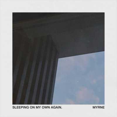MYRNE - Sleeping on My Own Again - Single