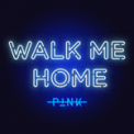 Free Download P!nk Walk Me Home Mp3