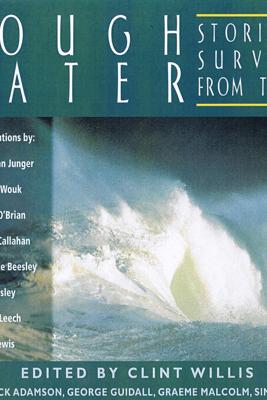 Rough Water: Stories of Survival From The Sea - David Lewis, F.A. Worsley, Herman Wouk, Lawrence Beesley, Patrick O'Brian, Samuel Leech, Sebastian Junger & Steven Callahan