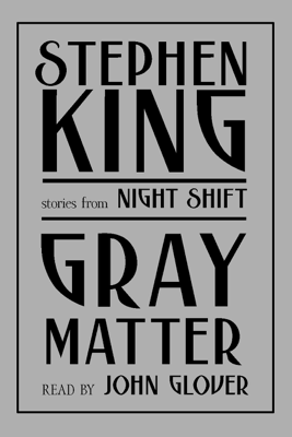 Gray Matter: And Other Stories from Night Shift (Unabridged) - Stephen King