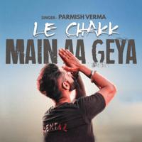 Le Chakk Main Aa Gya Parmish Verma MP3