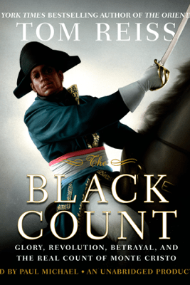The Black Count: Glory, Revolution, Betrayal, and the Real Count of Monte Cristo (Unabridged) - Tom Reiss
