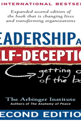 Leadership and Self-Deception: Getting out of the Box (Unabridged) - Arbinger Institute