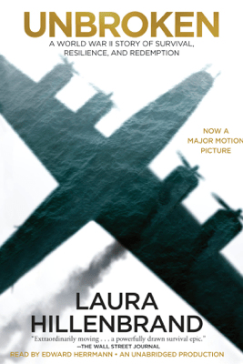 Unbroken: A World War II Story of Survival, Resilience, and Redemption (Unabridged) - Laura Hillenbrand