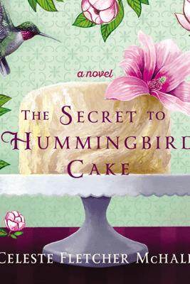 The Secret to Hummingbird Cake - Celeste Fletcher McHale