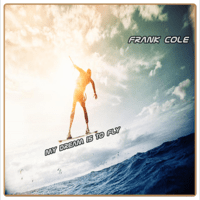 My Dream Is to Fly Frank Cole