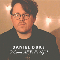 O Come All Ye Faithful Daniel Duke