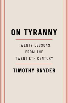 On Tyranny: Twenty Lessons from the Twentieth Century (Unabridged) - Timothy Snyder