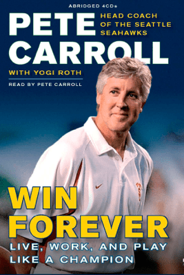 Win Forever: Live, Work, and Play Like a Champion (Abridged) - Pete Carroll, Yogi Roth & Kristoffer A. Garin