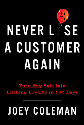 Never Lose a Customer Again: Turn Any Sale into Lifelong Loyalty in 100 Days (Unabridged) - Joey Coleman