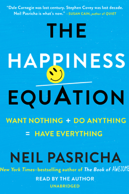 The Happiness Equation: Want Nothing + Do Anything = Have Everything (Unabridged) - Neil Pasricha