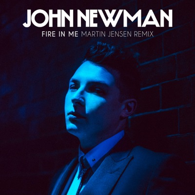 Fire In Me (Martin Jensen Remix) - John Newman mp3 download