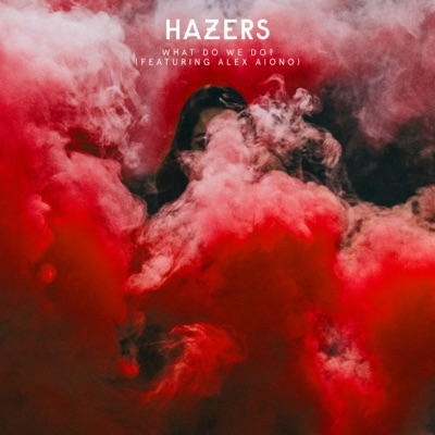 What Do We Do - Hazers Feat. Alex Aiono mp3 download