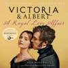 Daisy Goodwin & Sara Sheridan - Victoria & Albert: A Royal Love Affair (Unabridged)  artwork