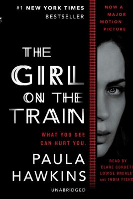 The Girl on the Train: A Novel (Unabridged) - Paula Hawkins