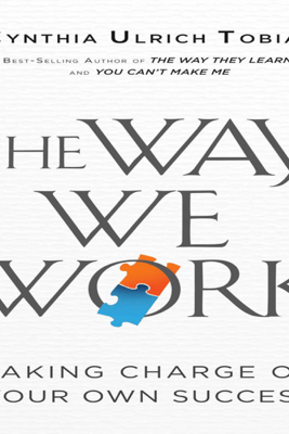 The Way We Work: Taking Charge of Your Own Success (Unabridged) - Cynthia Ulrich Tobias
