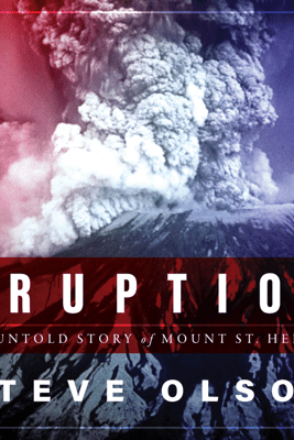 Eruption: The Untold Story of Mount St. Helens - Steve Olson