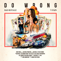 Do Wrong (feat. T-Pain) Bad Royale MP3