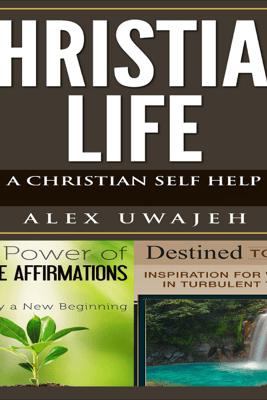 Christian Life: A Christian Self Help (Unabridged) - Alex Uwajeh