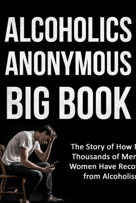 Alcoholics Anonymous Big Book (2nd edition): The Story of How Many Thousands of Men and Women Have Recovered from Alcoholism - Bill W.