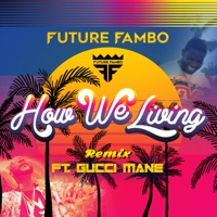 How We Living (Remix) [feat. Gucci Mane] - Single - Future Fambo mp3 download