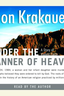 Under the Banner of Heaven: A Story of Violent Faith (Abridged) - Jon Krakauer