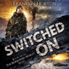 Franklin Horton - Switched On:  The Borrowed World Series, Book 6 (Unabridged)  artwork
