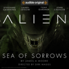 James A. Moore & Dirk Maggs - Alien: Sea of Sorrows: An Audible Original Drama  artwork