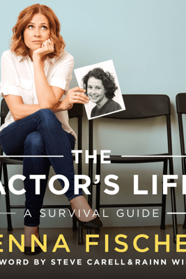The Actor's Life: A Survival Guide (Unabridged) - Jenna Fischer
