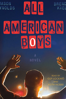 All American Boys (Unabridged) - Jason Reynolds & Brendan Kiely