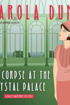 The Corpse at the Crystal Palace: A Daisy Dalrymple Mystery - Carola Dunn