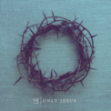 Free Download Casting Crowns Only Jesus Mp3