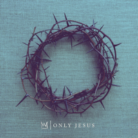 Only Jesus Casting Crowns