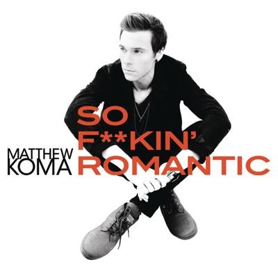 So F**kin' Romantic - Matthew Koma mp3 download