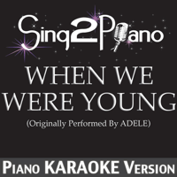 When We Were Young (Originally Performed By Adele) [Piano Karaoke Version] Sing2Piano MP3